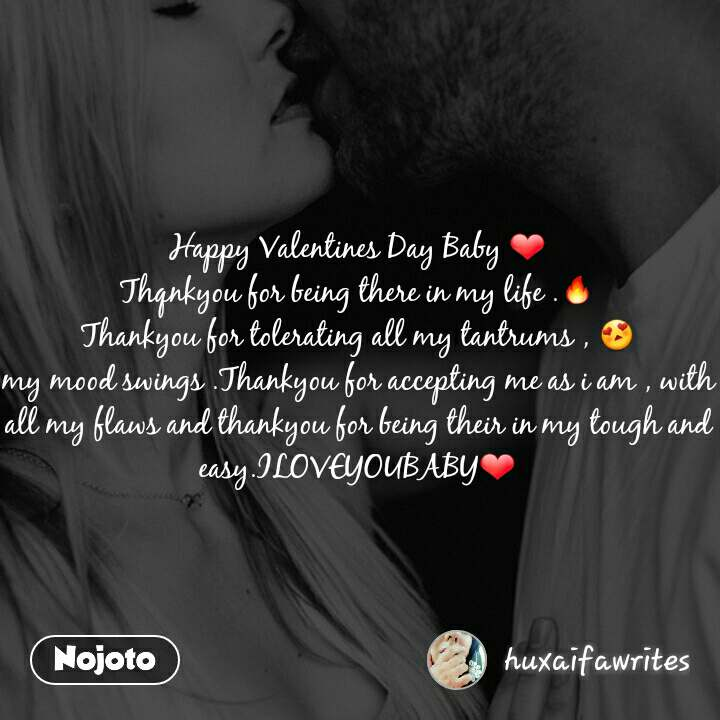 Happy Valentines Day Baby ❤ Thqnkyou for being there in my life .🔥 Thankyou for tolerating all my tantrums , 😍 my mood swings .Thankyou for accepting me as i am , with all my flaws and thankyou for being their in my tough and easy.ILOVEYOUBABY❤