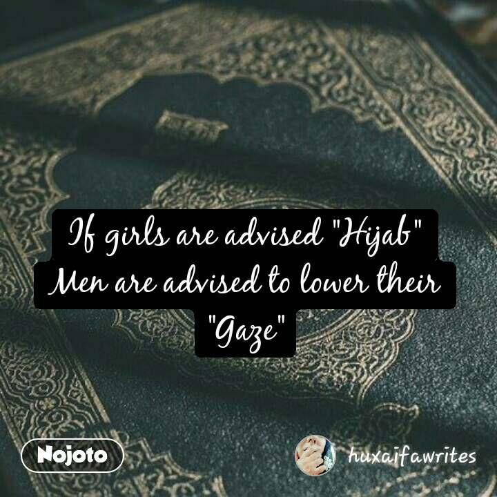 "#PulwamaAttack If girls are advised ""Hijab"" Men are advised to lower their ""Gaze"""