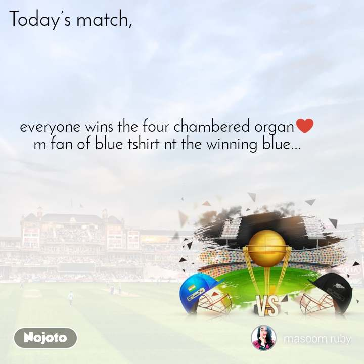 Today's match everyone wins the four chambered organ♥️ m fan of blue tshirt nt the winning blue...