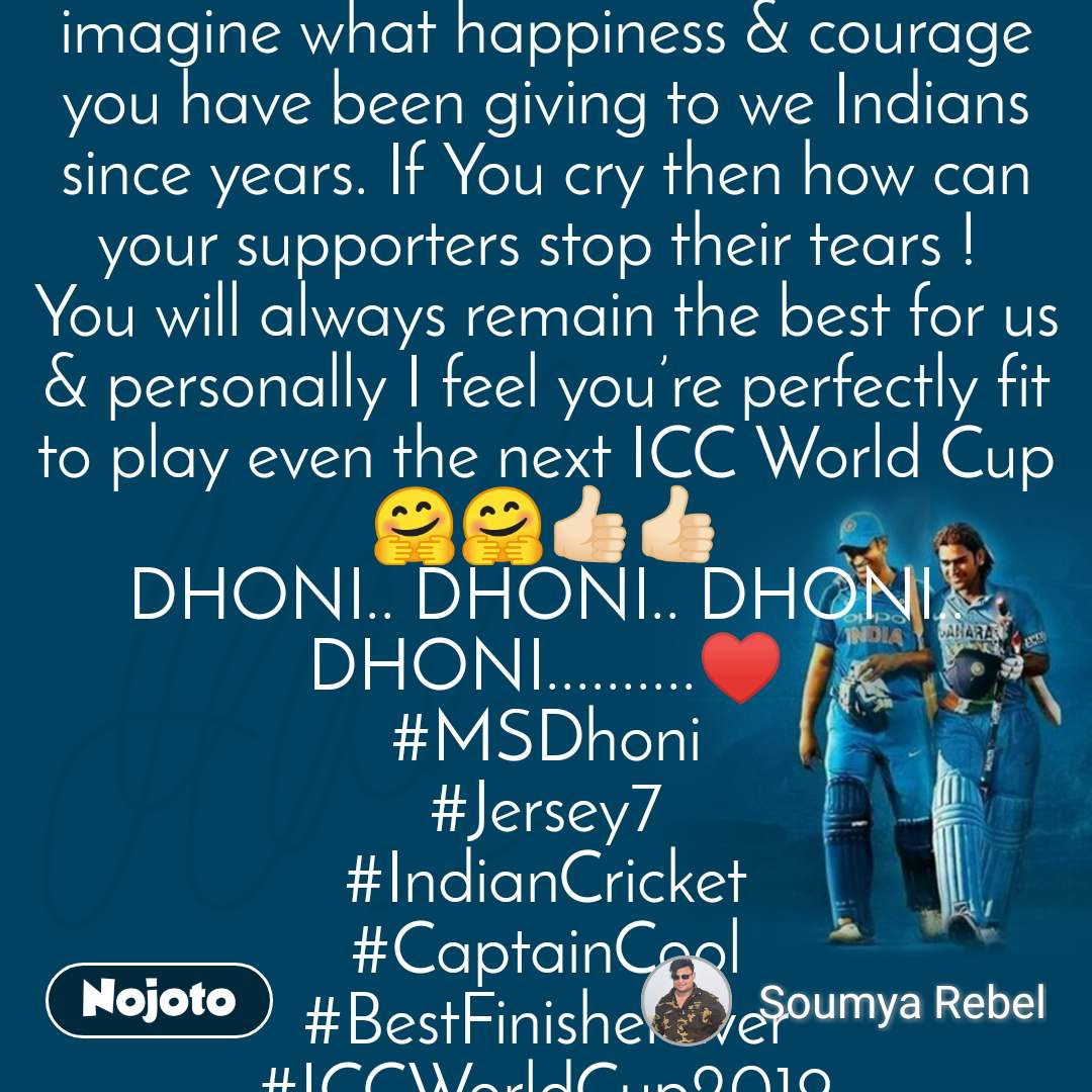 Dhoni I stood with him.. I still stand with him.. I will continue standing with him forever.. Because he's not just a Cricketer but Our Nation's Pride, Honour, the Most Favourite Captain Cool, the Best Finisher ever for entire World's Cricket Fraternity & also for every single Cricket lover. He is our #MSD 🤗 Respected dear #MSDhoni , some people can never retire in life & You are one of the brightest examples of such priceless category of People. Never cry please. You can't even imagine what happiness & courage you have been giving to we Indians since years. If You cry then how can your supporters stop their tears !  You will always remain the best for us & personally I feel you're perfectly fit to play even the next ICC World Cup🤗🤗👍🏻👍🏻 DHONI.. DHONI.. DHONI.. DHONI..........♥️ #MSDhoni #Jersey7 #IndianCricket #CaptainCool #BestFinisherEver #ICCWorldCup2019