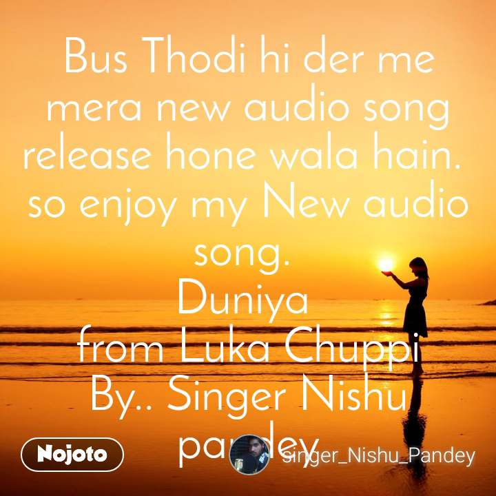 Bus Thodi hi der me mera new audio song release hone wala hain.  so enjoy my New audio song.  Duniya  from Luka Chuppi By.. Singer Nishu pandey