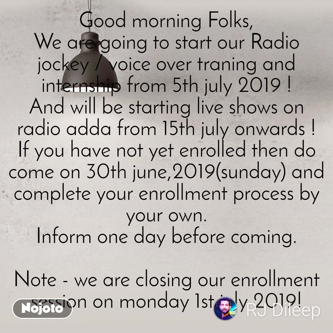 Good morning Folks, We are going to start our Radio jockey / voice over traning and internship from 5th july 2019 ! And will be starting live shows on radio adda from 15th july onwards ! If you have not yet enrolled then do come on 30th june,2019(sunday) and complete your enrollment process by your own. Inform one day before coming.  Note - we are closing our enrollment session on monday 1st july 2019!  For further detail contact to Deepa kataria.  (Programming head, Radio Adda)  Contact no 9820720606 Thanks !  Regards : Rj Dileep Singh  RADIO ADDA/PRASAR CREATIONS MUMBAI