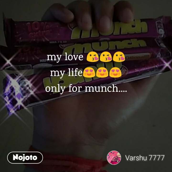 my love 😘😘😘 my life😍😍😍 only for munch....