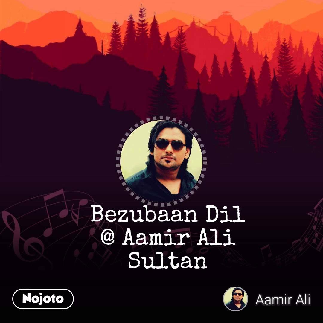 Bezubaan Dil @ Aamir Ali Sultan
