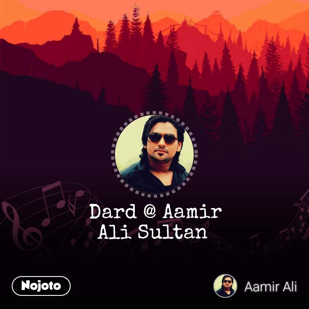 Dard @ Aamir Ali Sultan