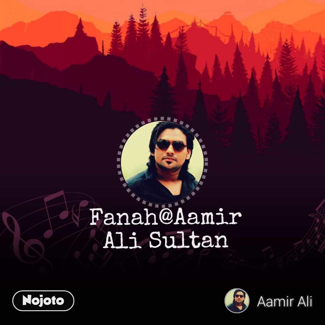 Fanah@Aamir Ali Sultan