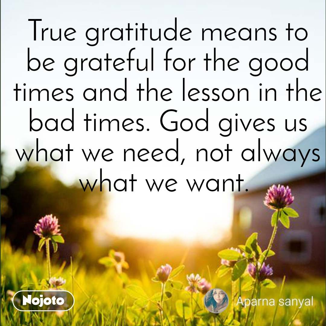 true gratitude means to be grateful for the good t english quote