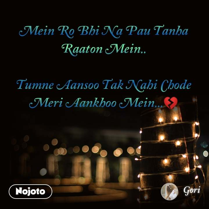 Mein Ro Bhi Na Pau Tanha Raaton Mein..  Tumne Aansoo Tak Nahi Chode Meri Aankhoo Mein...💔