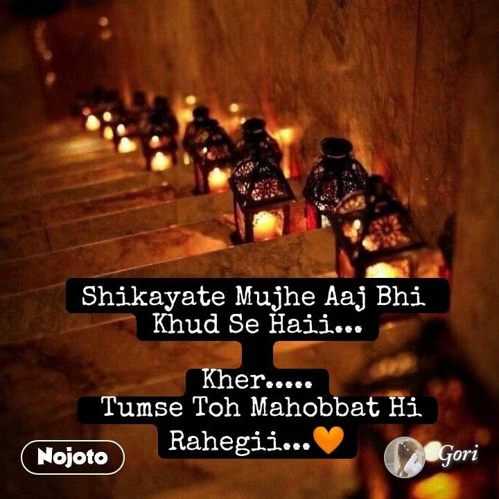 Shikayate Mujhe Aaj Bhi  Khud Se Haii...  Kher.....  Tumse Toh Mahobbat Hi Rahegii...🧡