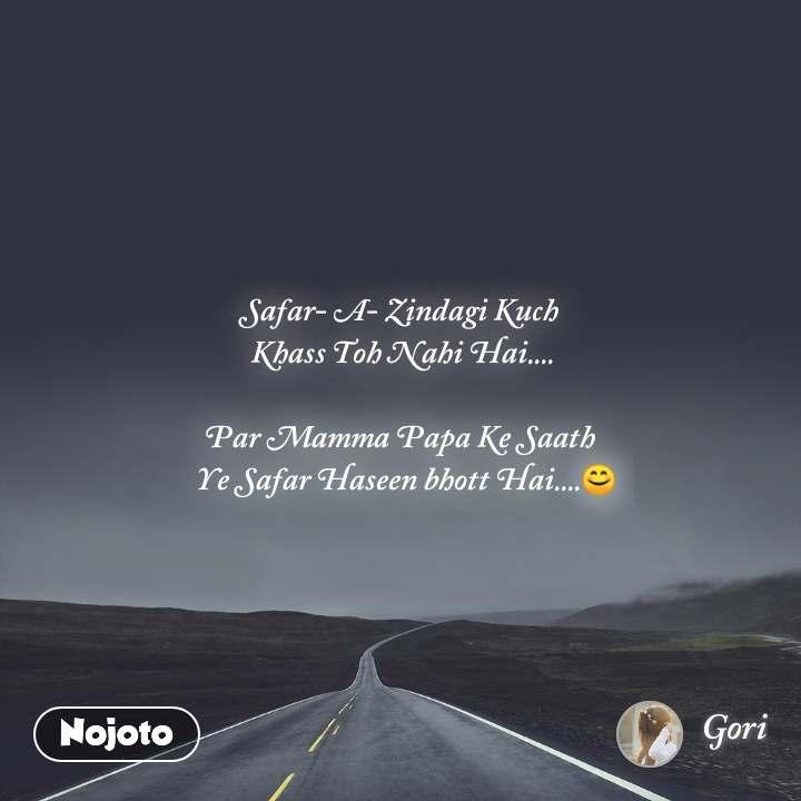 Safar- A- Zindagi Kuch  Khass Toh Nahi Hai....  Par Mamma Papa Ke Saath   Ye Safar Haseen bhott Hai....😊