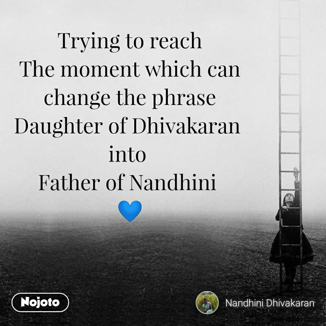 Trying to reach The moment which can  change the phrase  Daughter of Dhivakaran  into  Father of Nandhini  💙