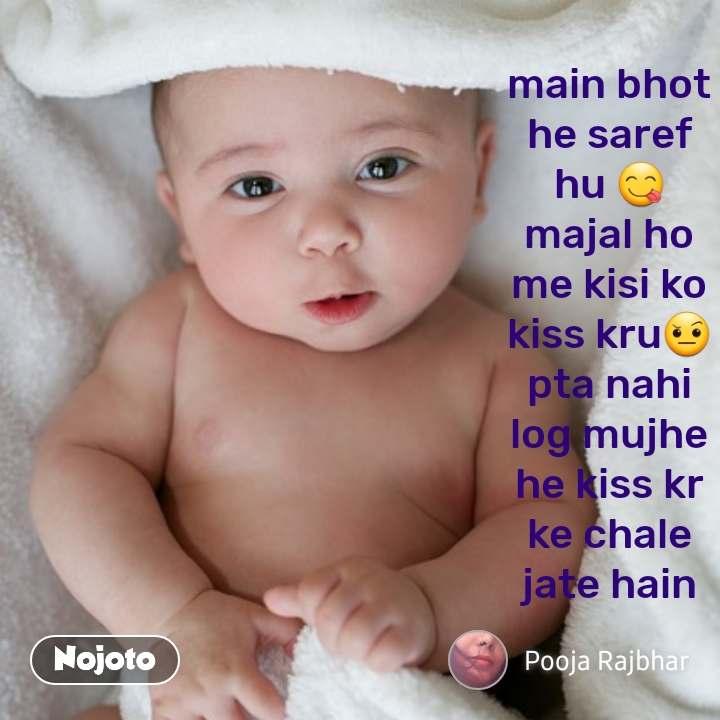 main bhot he saref hu 😋 majal ho me kisi ko kiss kru🤨 pta nahi log mujhe he kiss kr ke chale jate hain