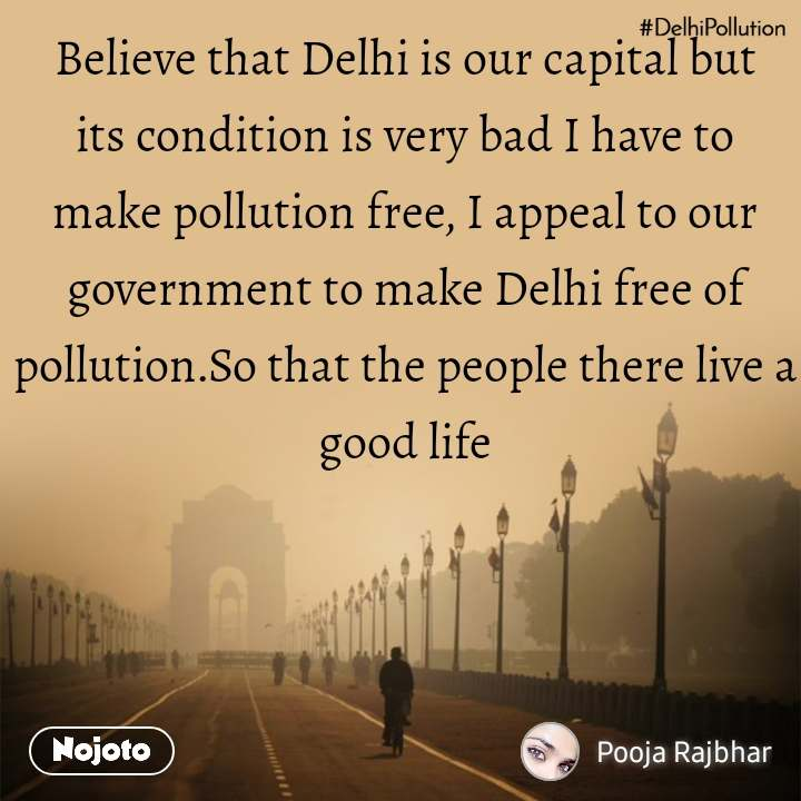 #DelhiPollution Believe that Delhi is our capital but its condition is very bad I have to make pollution free, I appeal to our government to make Delhi free of pollution.So that the people there live a good life
