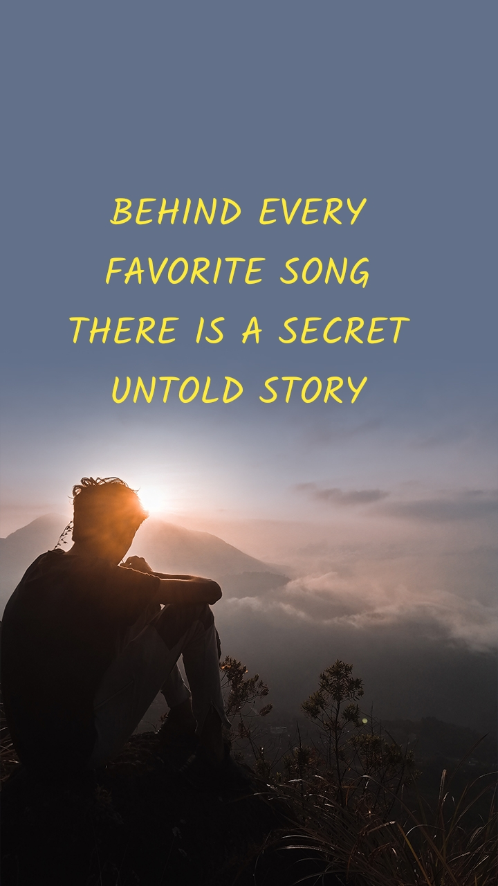 BEHIND EVERY FAVORITE SONG THERE IS A SECRET UNTOLD STORY