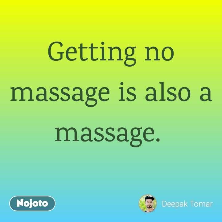Getting no massage is also a massage.