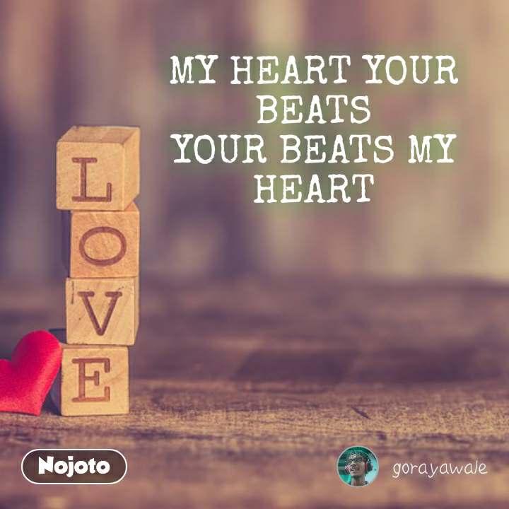 MY HEART YOUR BEATS YOUR BEATS MY HEART