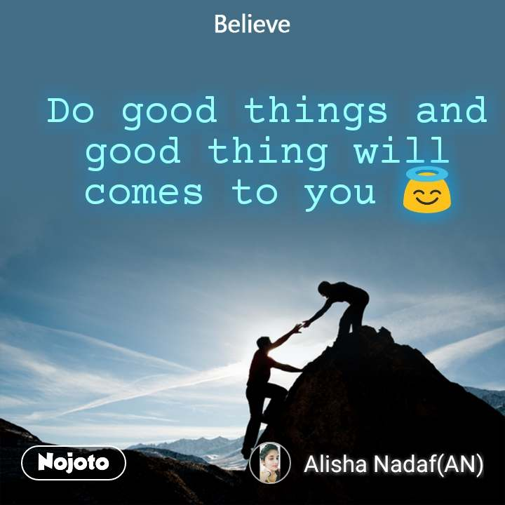 Believe Do good things and good thing will comes to you 😇