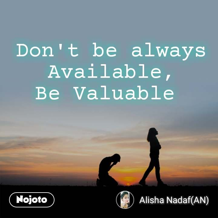 Don't be always Available, Be Valuable
