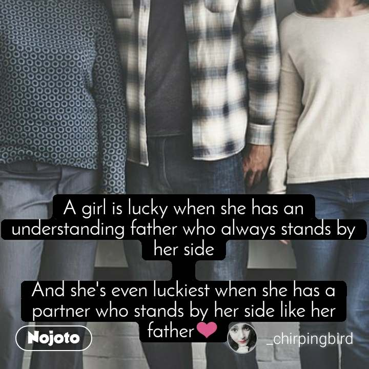 A girl is lucky when she has an understanding father who always stands by her side  And she's even luckiest when she has a partner who stands by her side like her father❤️