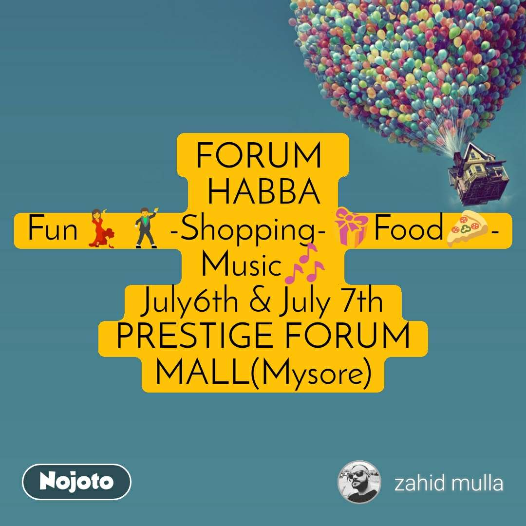 FORUM  HABBA Fun💃🕺-Shopping-🎁Food🍕-Music🎶 July6th & July 7th PRESTIGE FORUM MALL(Mysore)