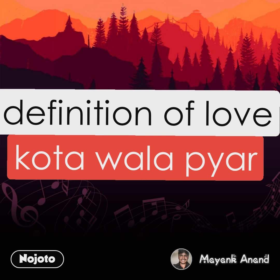 kota wala pyar definition of love