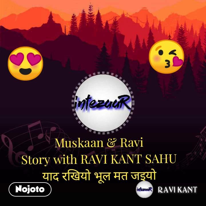 Muskaan & Ravi Story with RAVI KANT SAHU याद रखियो भूल मत जइयो 😘 😍