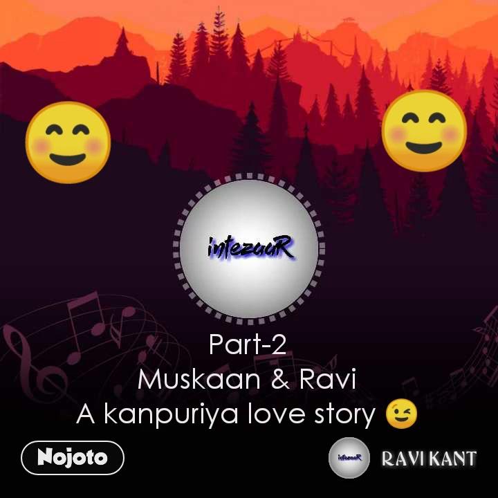 ☺ Part-2 Muskaan & Ravi A kanpuriya love story 😉 ☺