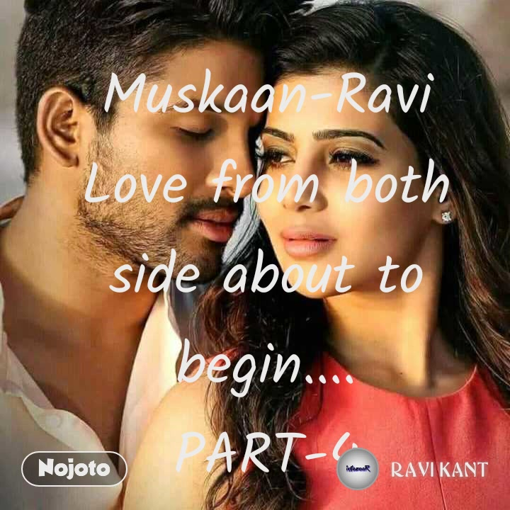 Muskaan-Ravi Love from both side about to begin.... PART-4 A Kanpuriya love Story.