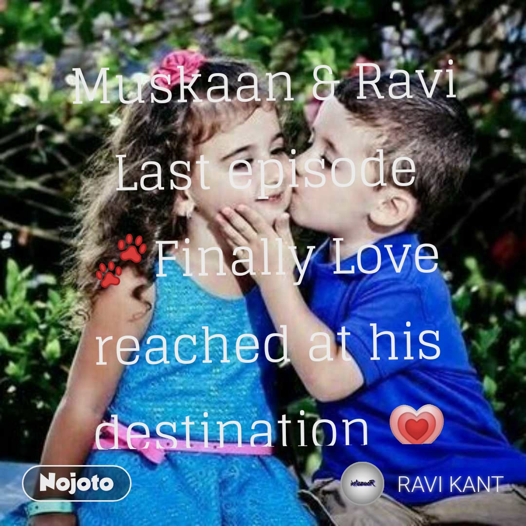 Muskaan & Ravi Last episode 🐾Finally Love reached at his destination 💗💝