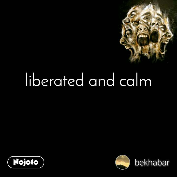 liberated and calm