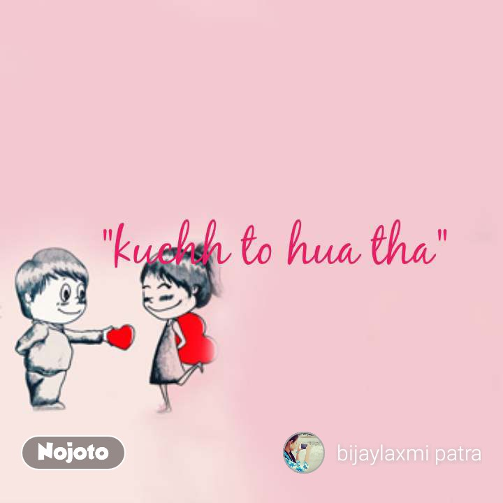 "Best love quotes and beautiful images ""kuchh to hua tha"""