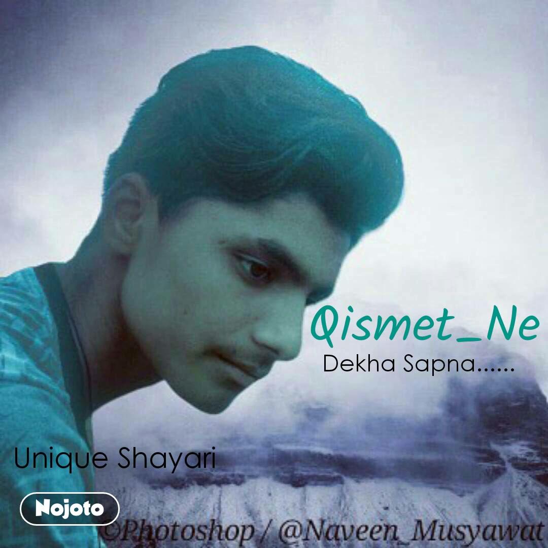 Qismet_Ne Unique Shayari Dekha Sapna......