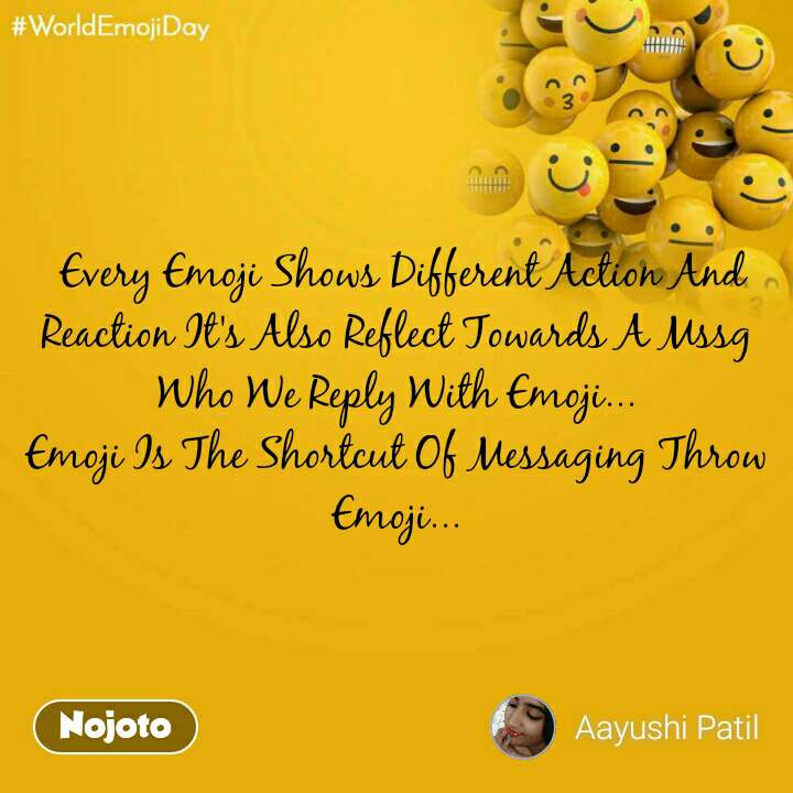 World Emoji Day  Every Emoji Shows Different Action And Reaction It's Also Reflect Towards A Mssg Who We Reply With Emoji... Emoji Is The Shortcut Of Messaging Throw Emoji...