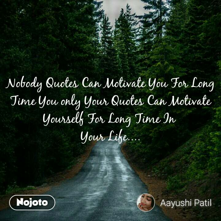 Nobody Quotes Can Motivate You For Long Time You only Your Quotes Can Motivate Yourself For Long Time In  Your Life....