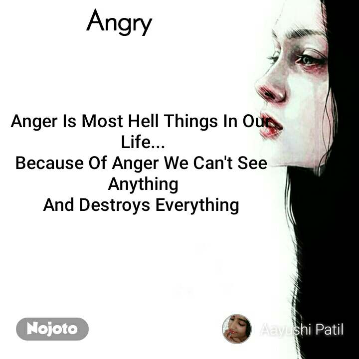 Angry Anger Is Most Hell Things In Our  Life... Because Of Anger We Can't See  Anything And Destroys Everything