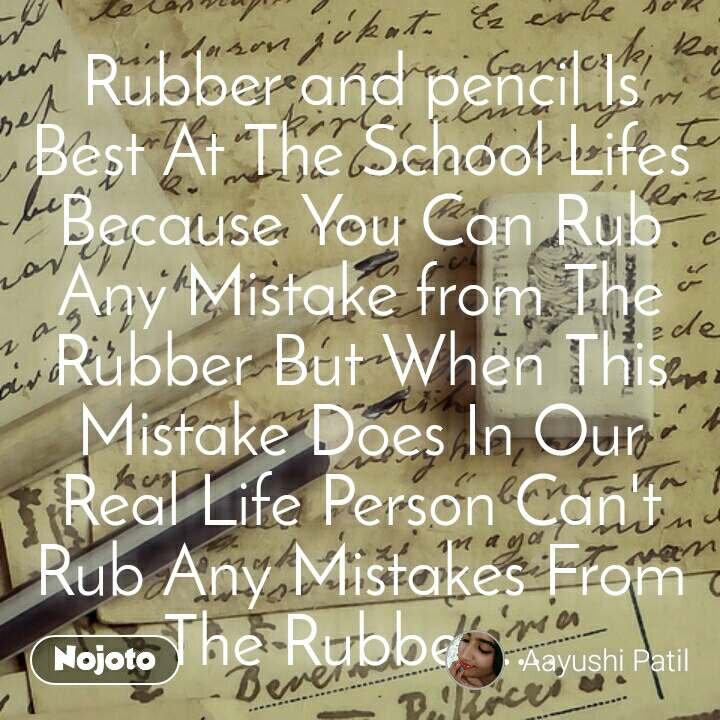 Tunnel Rubber and pencil Is Best At The School Lifes Because You Can Rub Any Mistake from The Rubber But When This Mistake Does In Our Real Life Person Can't Rub Any Mistakes From The Rubber ....