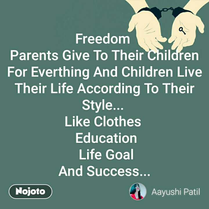 Freedom   Parents Give To Their Children  For Everthing And Children Live Their Life According To Their Style...  Like Clothes   Education  Life Goal And Success...