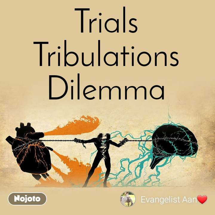 Trials Tribulations  Dilemma