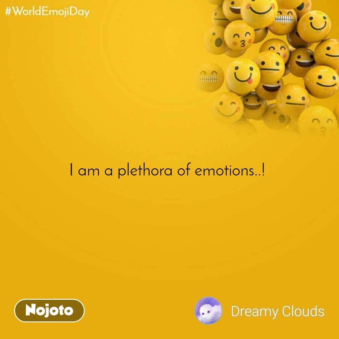 World Emoji Day I am a plethora of emotions..!