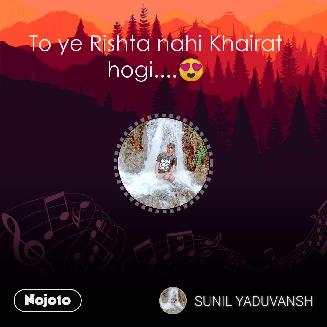 To ye Rishta nahi Khairat hogi....😍