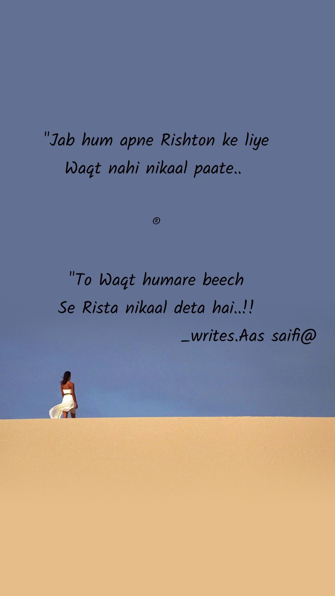 """Jab hum apne Rishton ke liye Waqt nahi nikaal paate..   ®  ""To Waqt humare beech Se Rista nikaal deta hai..!!                             _writes.Aas saifi@"