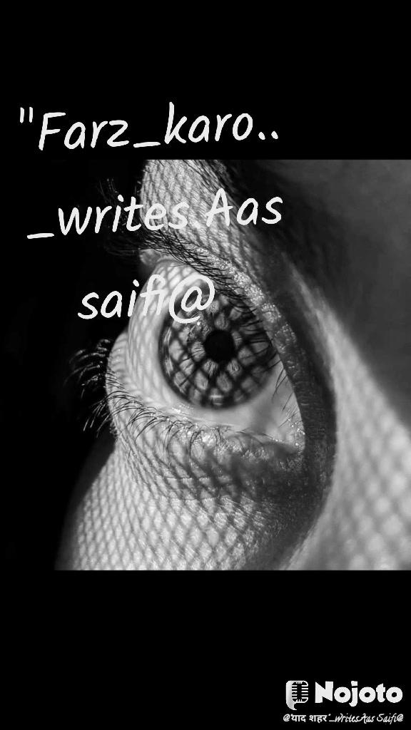 """""""Farz_karo.. _writes.Aas saifi@"""