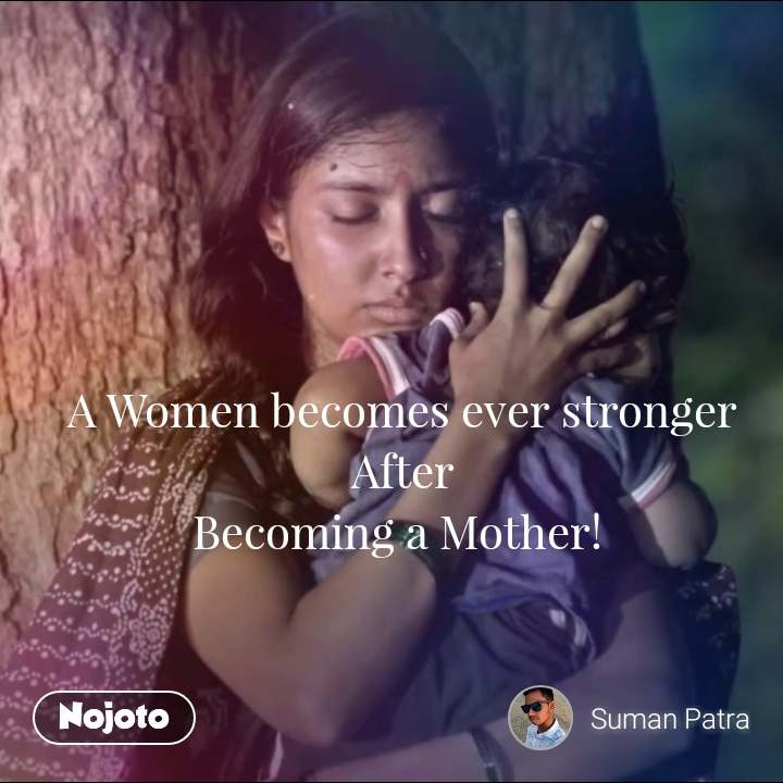A Women becomes ever stronger After Becoming a Mother!