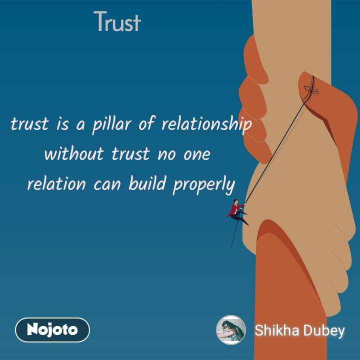 Trust trust is a pillar of relationship without trust no one  relation can build properly