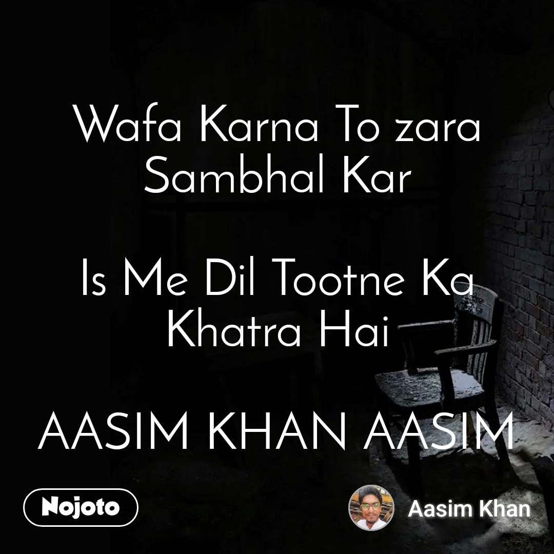 Wafa Karna To zara Sambhal Kar  Is Me Dil Tootne Ka Khatra Hai  AASIM KHAN AASIM
