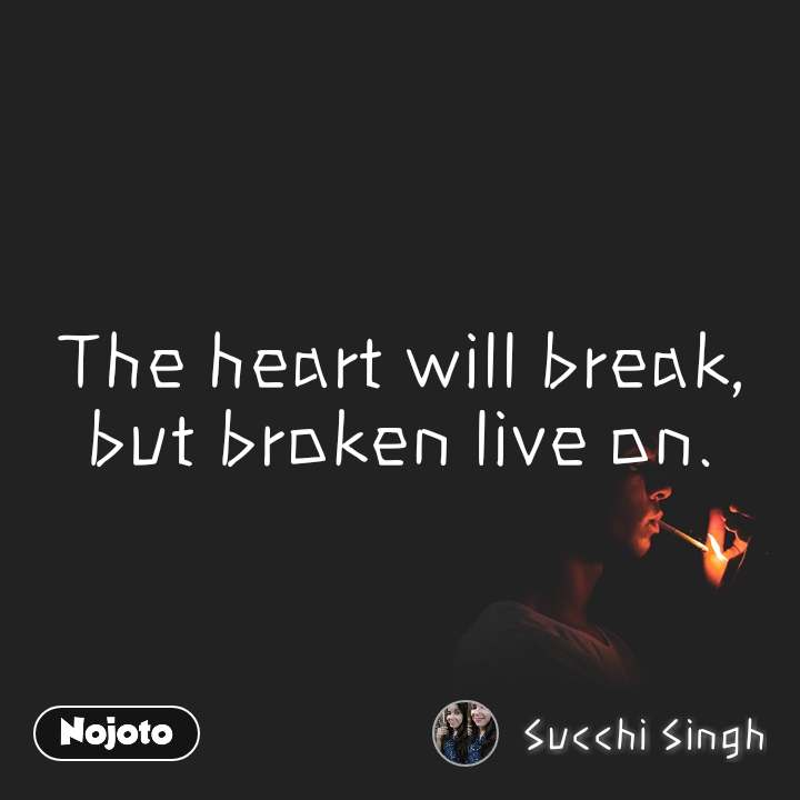 The heart will break, but broken live on.