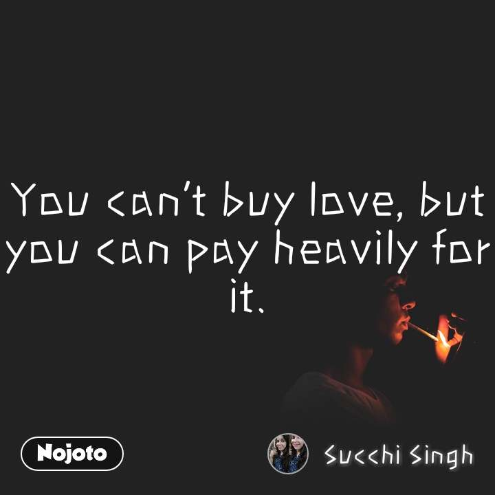 You can't buy love, but you can pay heavily for it.