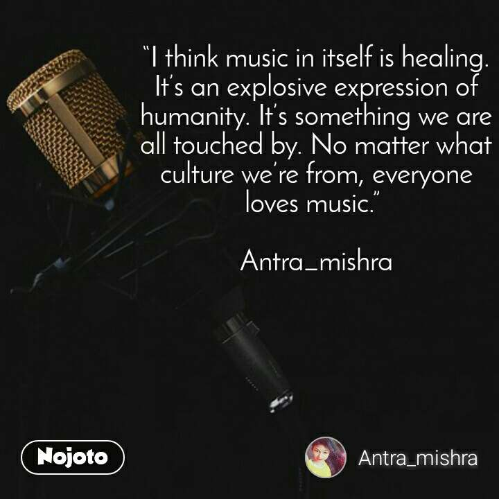"""2 Years of Nojoto """"I think music in itself is healing. It's an explosive expression of humanity. It's something we are all touched by. No matter what culture we're from, everyone loves music.""""  Antra_mishra"""