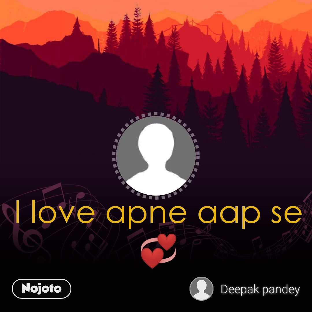 I love apne aap se💞