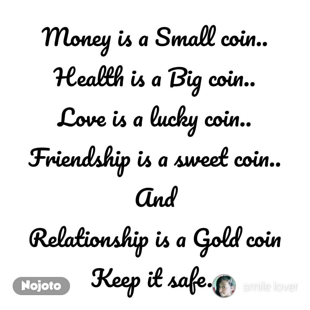 #DearZindagi Money is a Small coin.. Health is a Big coin.. Love is a lucky coin.. Friendship is a sweet coin.. And Relationship is a Gold coin Keep it safe..